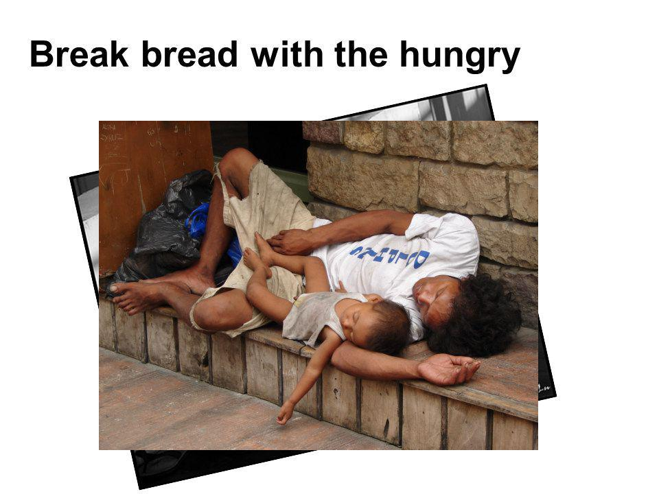 Break bread with the hungry