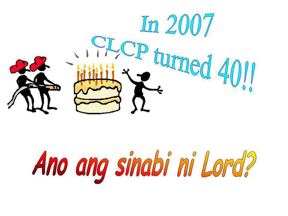 In 2007 CLCP turned 40!! Ano ang sinabi ni Lord