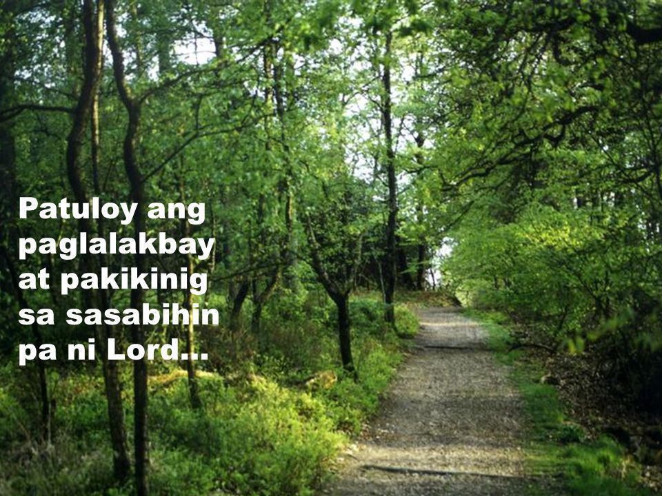 Patuloy ang paglalakbay at pakikinig sa sasabihin pa ni Lord…