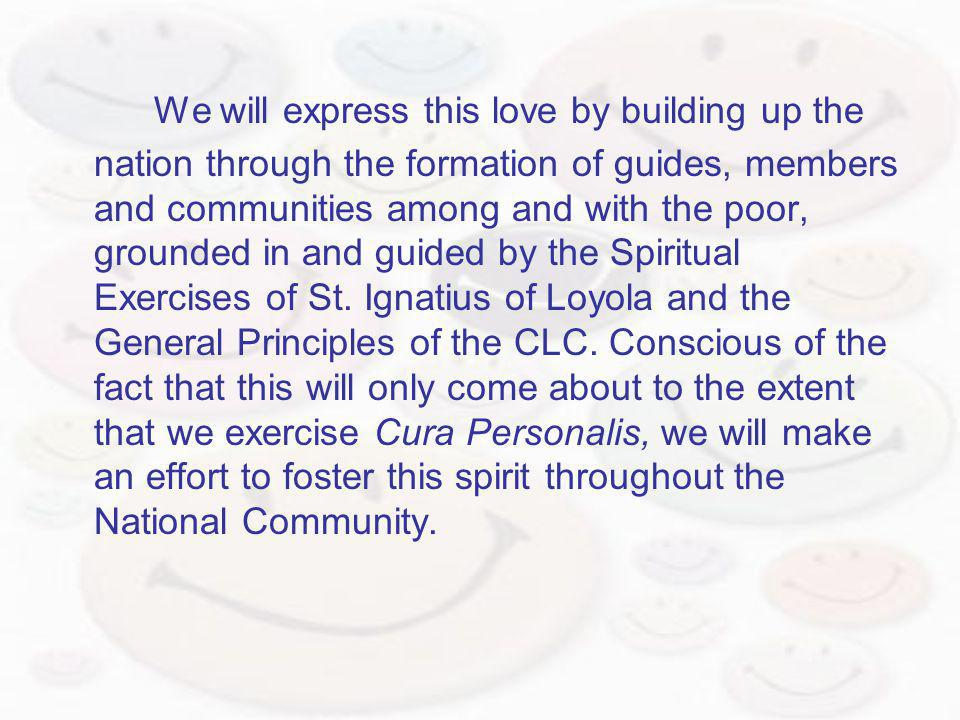 We will express this love by building up the nation through the formation of guides, members and communities among and with the poor, grounded in and guided by the Spiritual Exercises of St.
