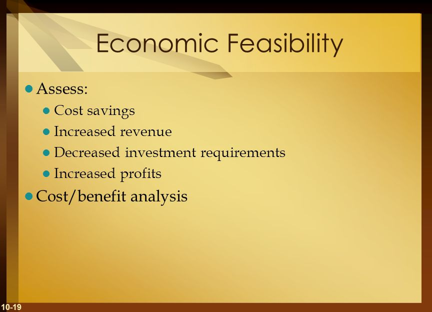 Economic Feasibility Assess: Cost/benefit analysis Cost savings