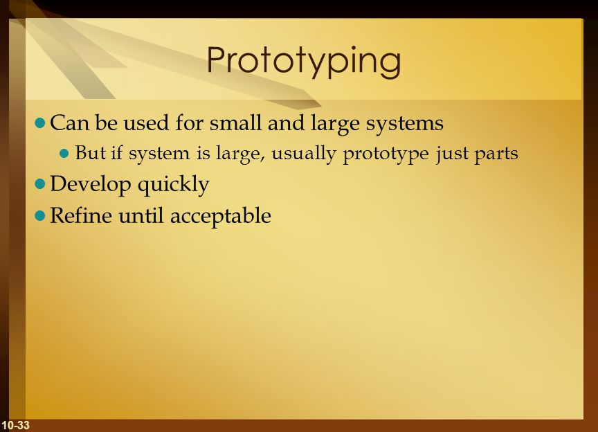 Prototyping Can be used for small and large systems Develop quickly