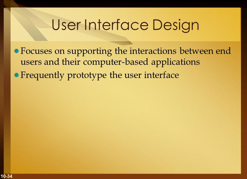 User Interface Design Focuses on supporting the interactions between end users and their computer-based applications.