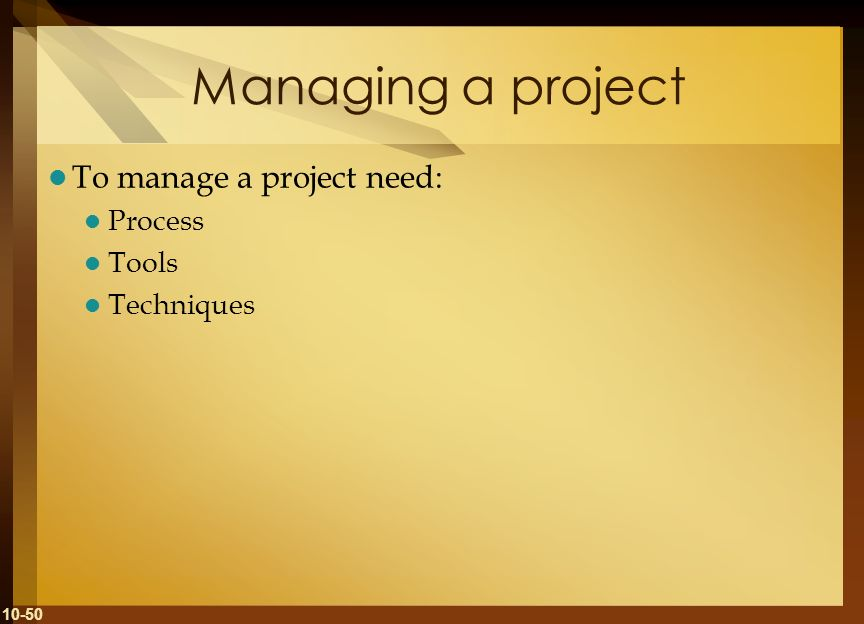 Managing a project To manage a project need: Process Tools Techniques