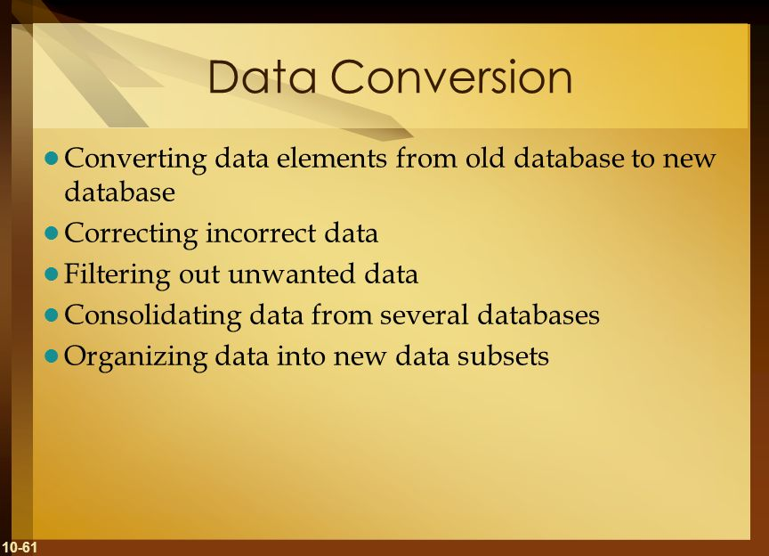 Data Conversion Converting data elements from old database to new database. Correcting incorrect data.