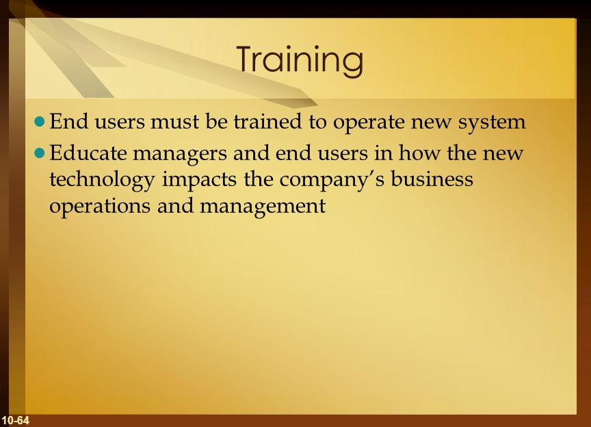 Training End users must be trained to operate new system