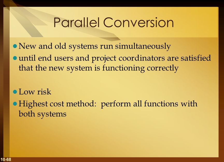 Parallel Conversion New and old systems run simultaneously