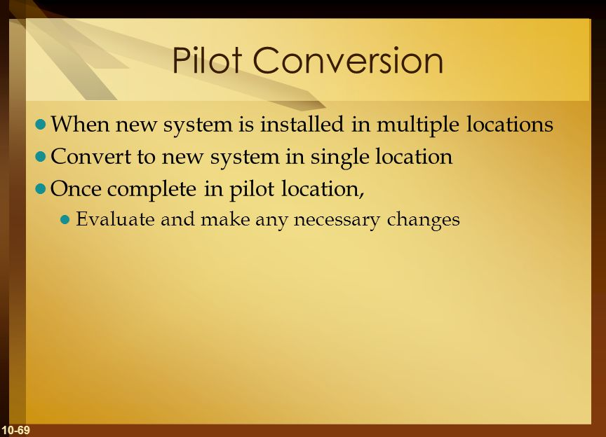 Pilot Conversion When new system is installed in multiple locations