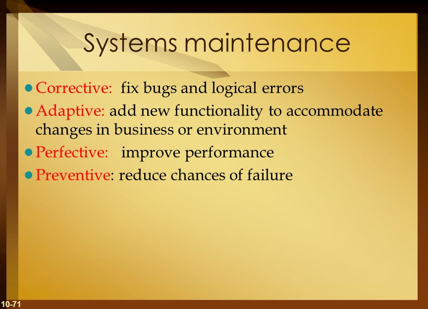 Systems maintenance Corrective: fix bugs and logical errors