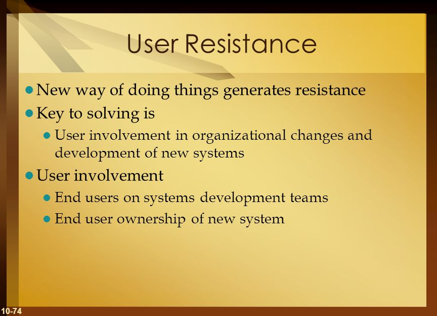User Resistance New way of doing things generates resistance