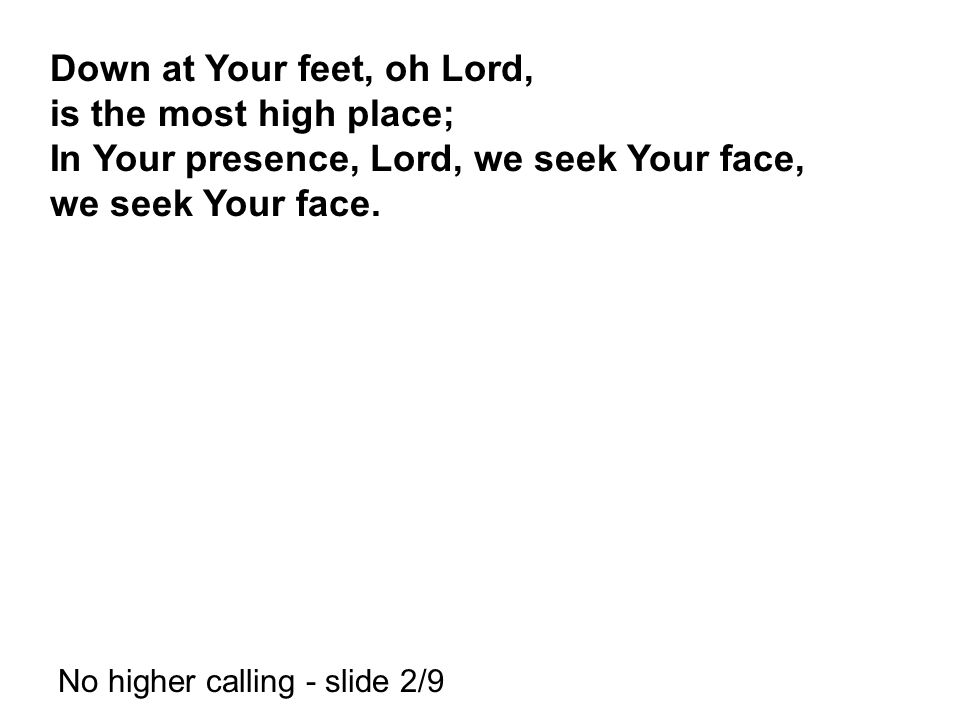 Down at Your feet, oh Lord, is the most high place;