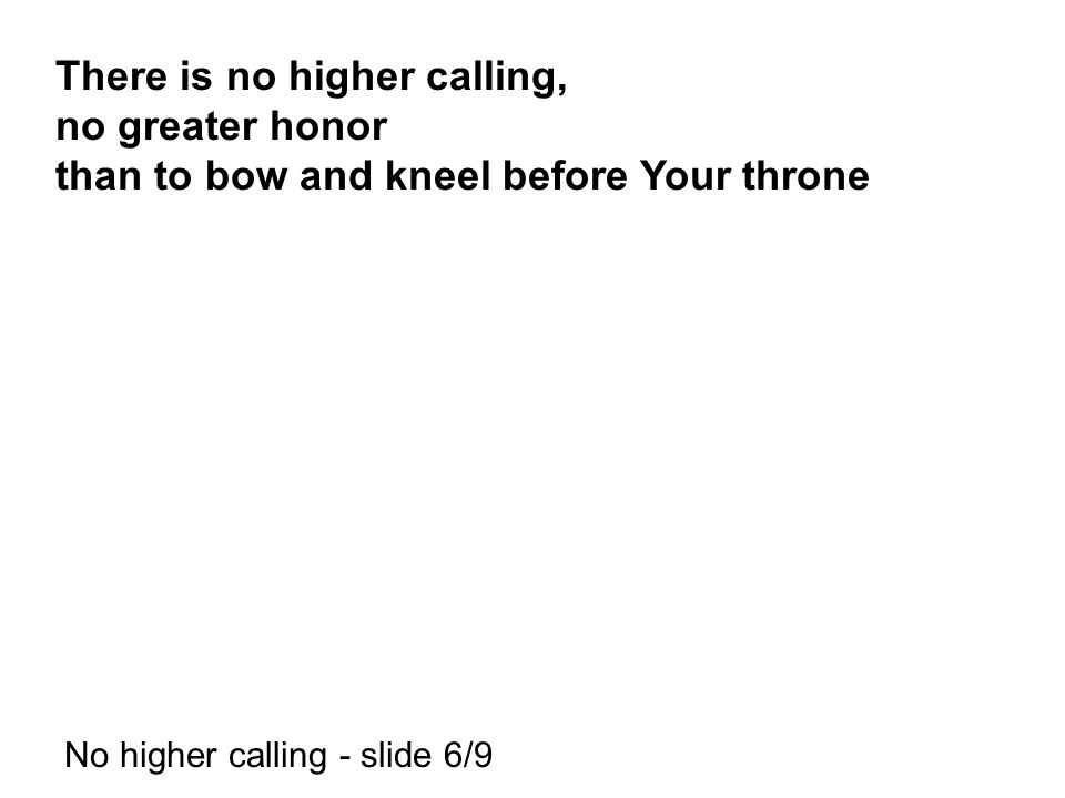 There is no higher calling, no greater honor