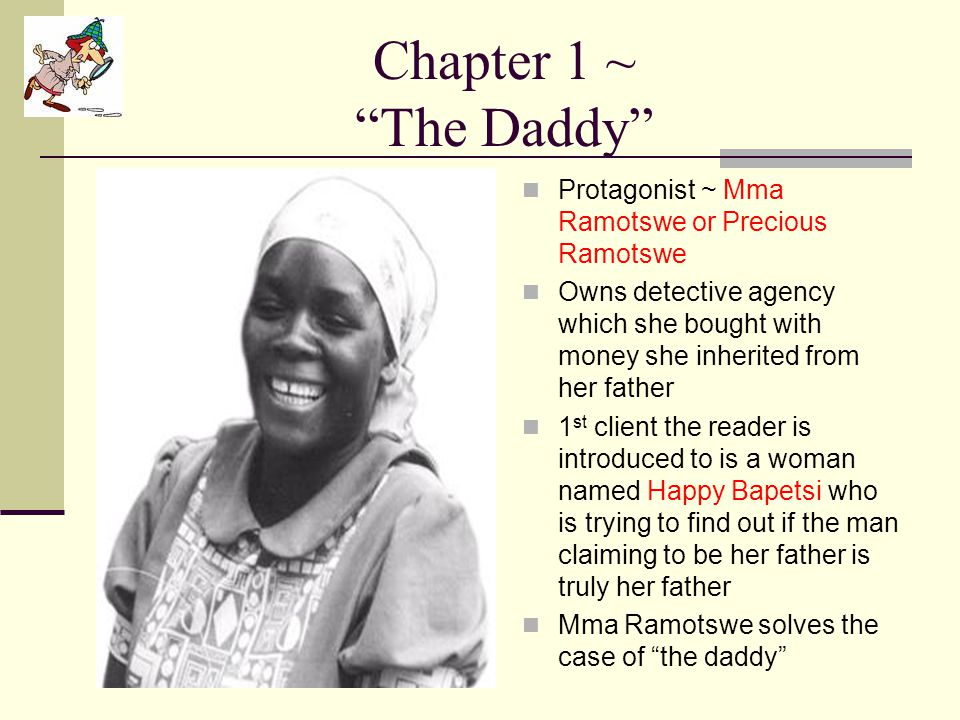 Chapter 1 ~ The Daddy Protagonist ~ Mma Ramotswe or Precious Ramotswe.