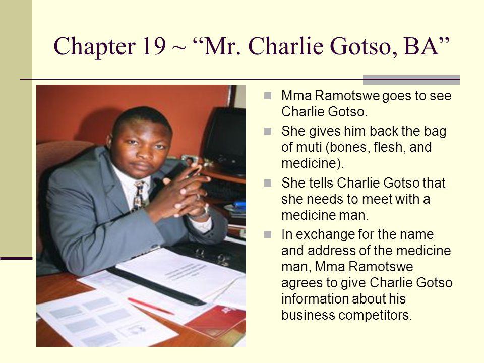 Chapter 19 ~ Mr. Charlie Gotso, BA