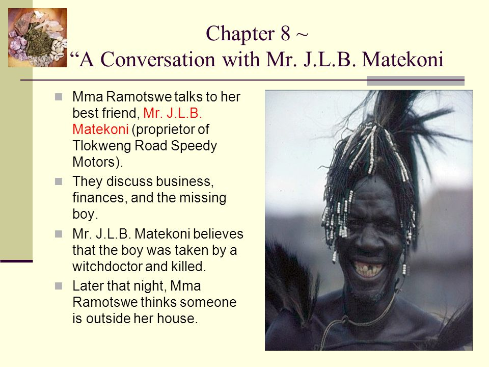 Chapter 8 ~ A Conversation with Mr. J.L.B. Matekoni