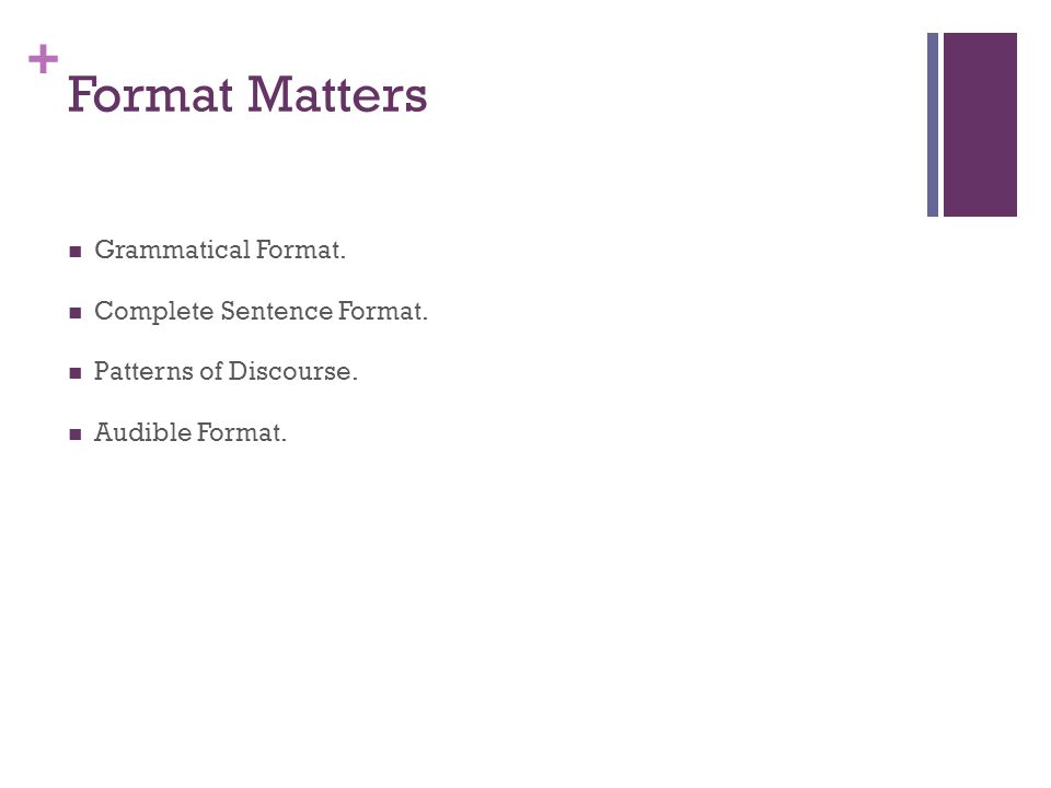 Format Matters Grammatical Format. Complete Sentence Format.