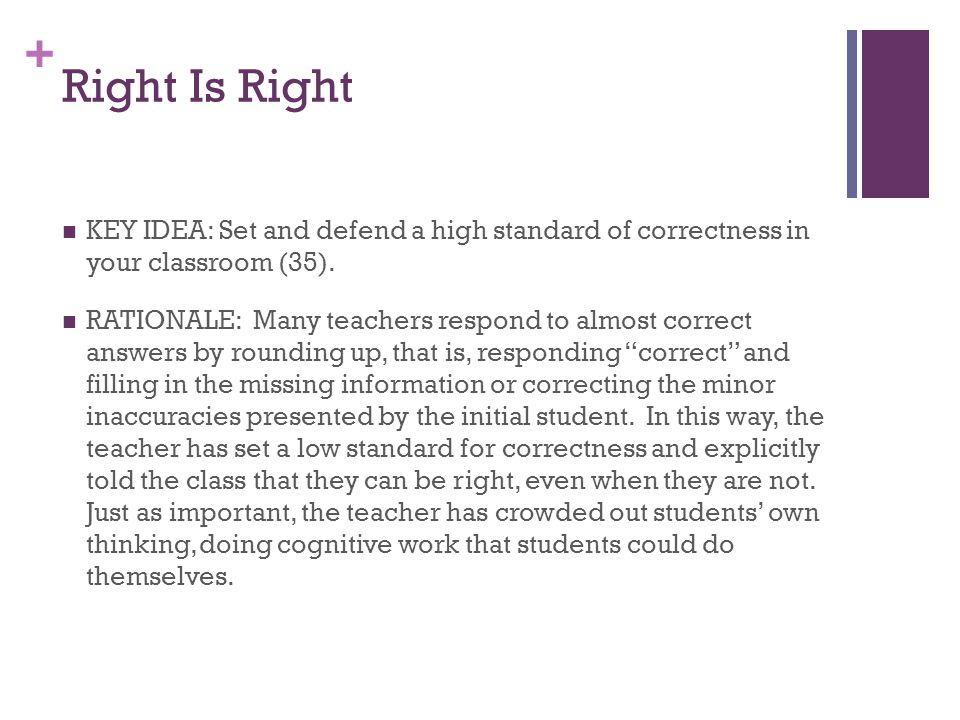 Right Is Right KEY IDEA: Set and defend a high standard of correctness in your classroom (35).