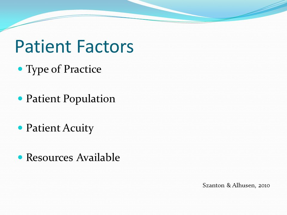 Patient Factors Type of Practice Patient Population Patient Acuity