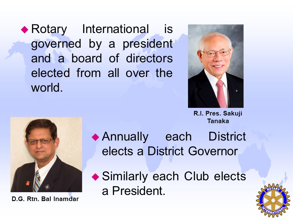 Annually each District elects a District Governor