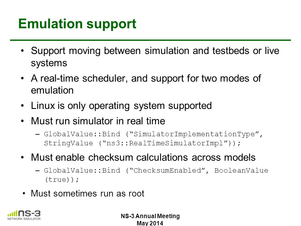 Emulation support Support moving between simulation and testbeds or live systems. A real-time scheduler, and support for two modes of emulation.