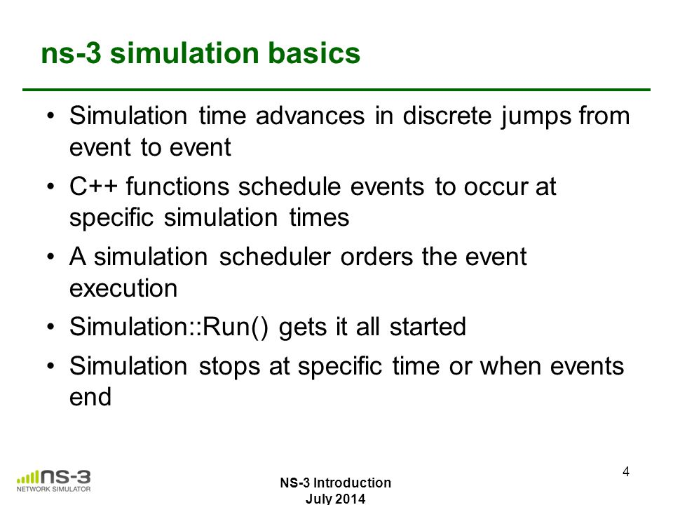 ns-3 simulation basics Simulation time advances in discrete jumps from event to event.