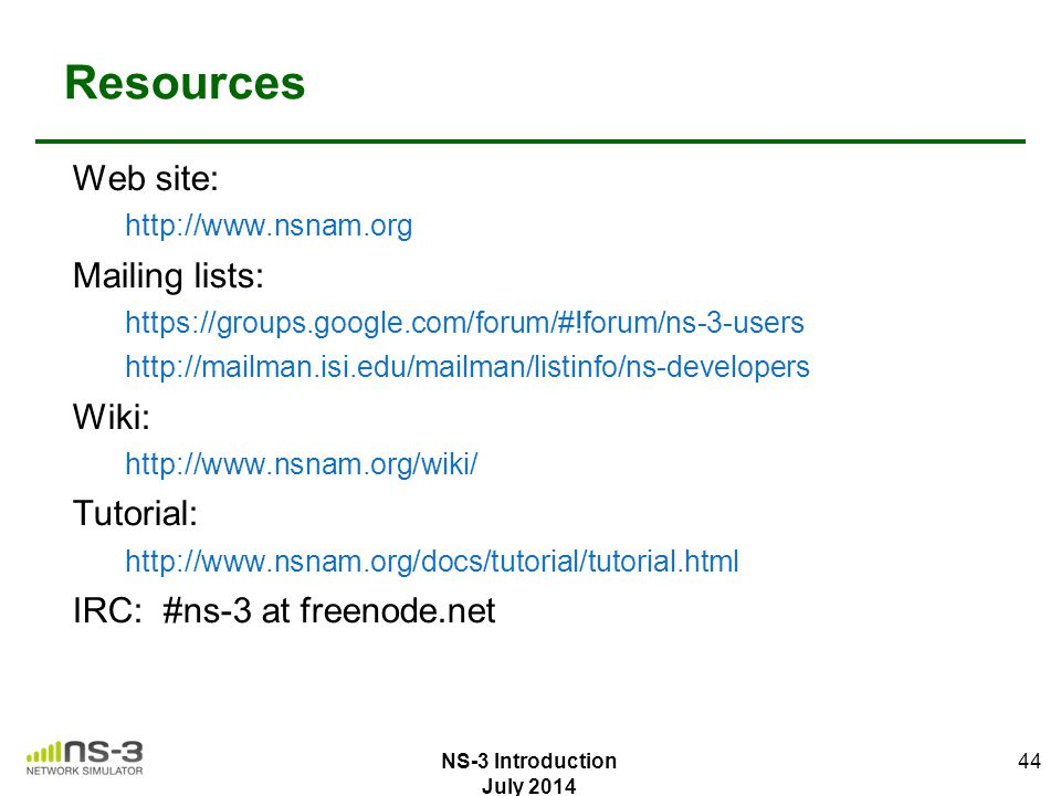 Resources Web site: Mailing lists: Wiki: Tutorial: