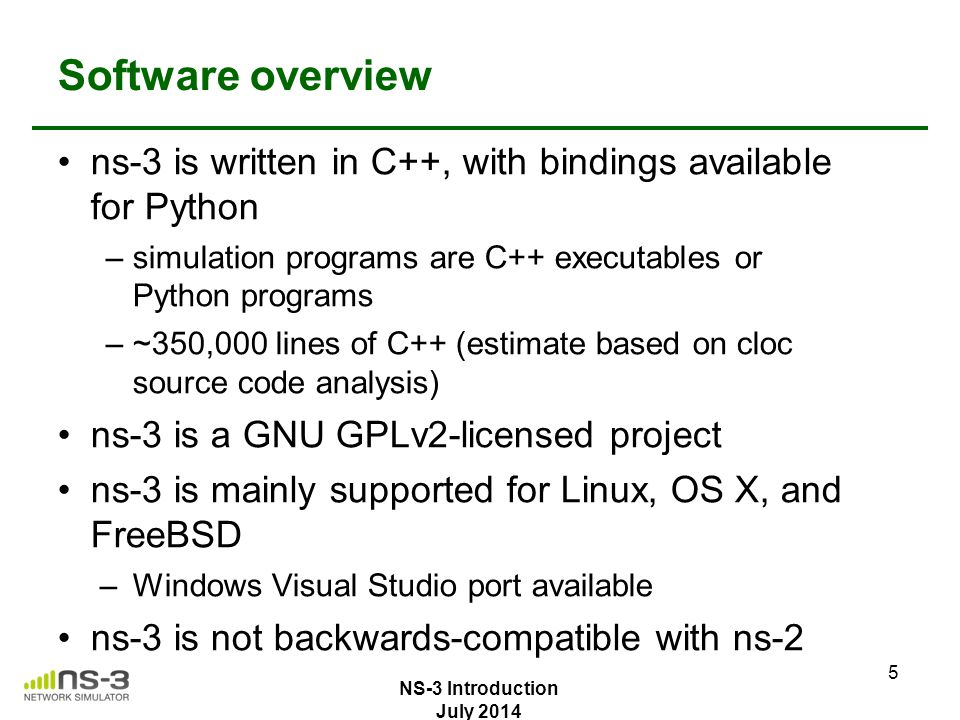 Software overview ns-3 is written in C++, with bindings available for Python. simulation programs are C++ executables or Python programs.