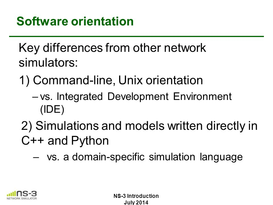 Key differences from other network simulators: