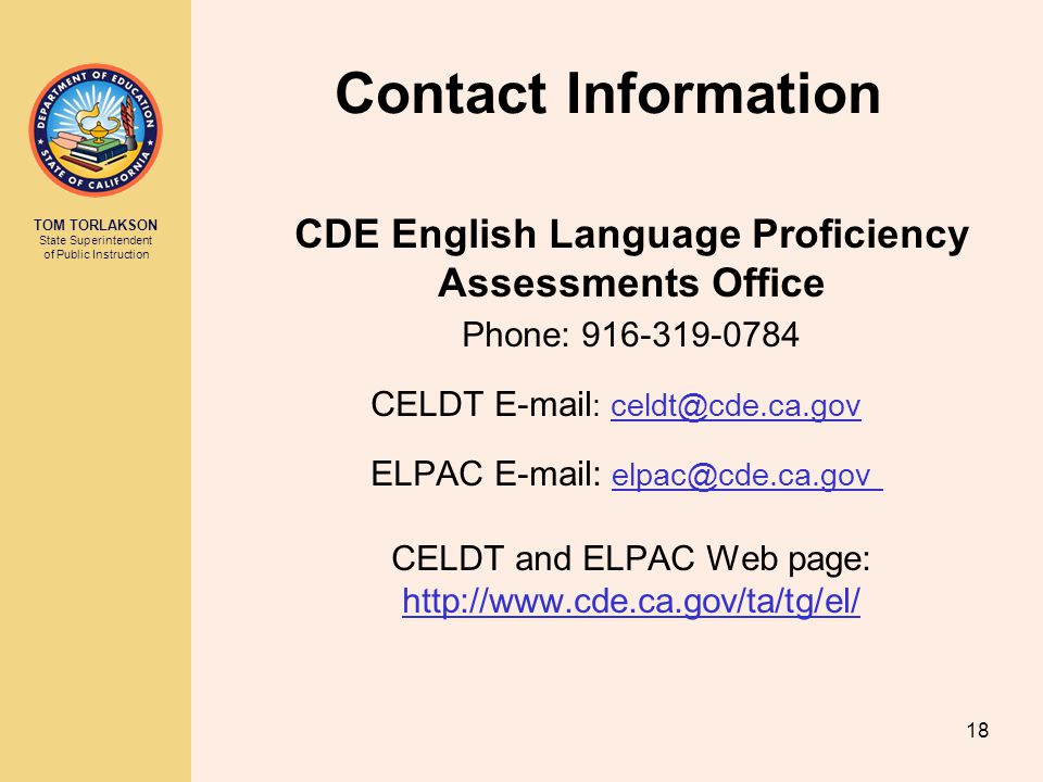 Contact Information CDE English Language Proficiency Assessments Office. Phone: 916-319-0784. CELDT E-mail: celdt@cde.ca.gov.