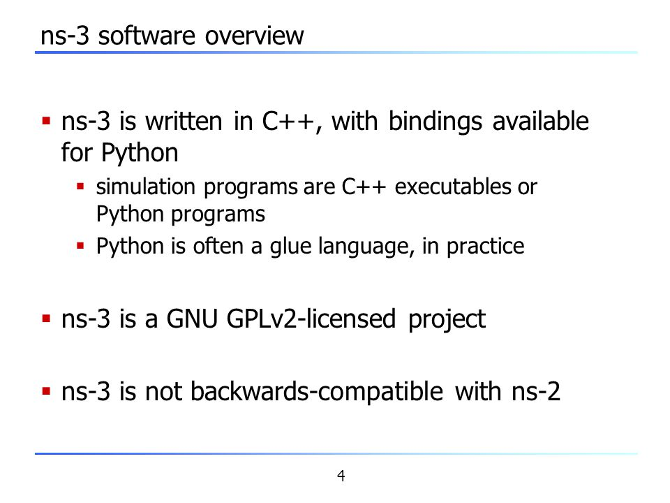 ns-3 is written in C++, with bindings available for Python