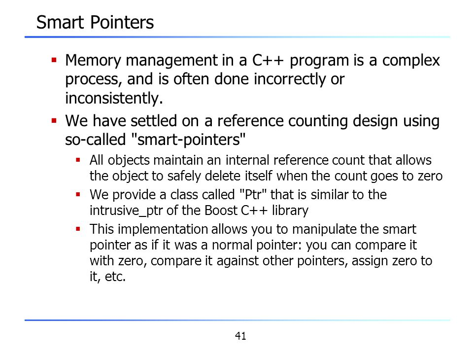 Smart Pointers Memory management in a C++ program is a complex process, and is often done incorrectly or inconsistently.