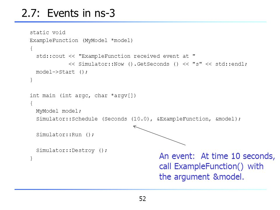 2.7: Events in ns-3 An event: At time 10 seconds,