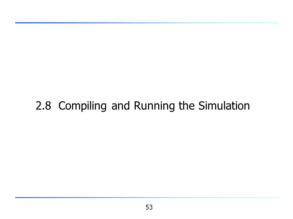 2.8 Compiling and Running the Simulation