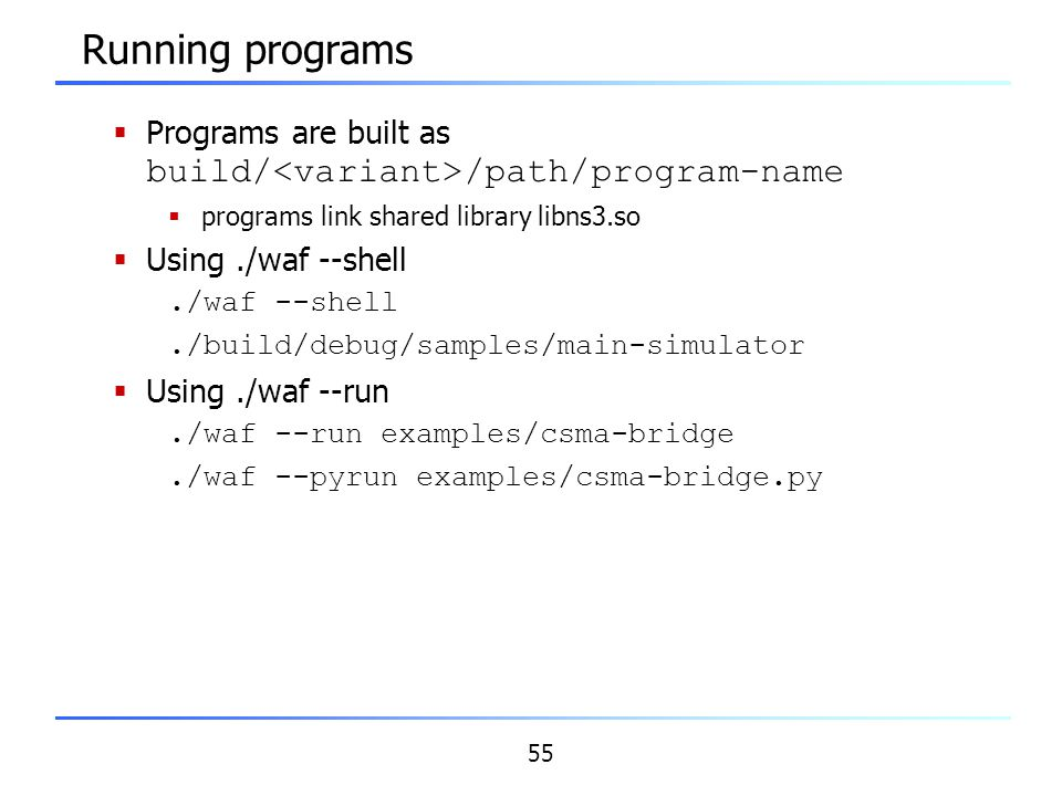 Running programs Programs are built as build/<variant>/path/program-name. programs link shared library libns3.so.