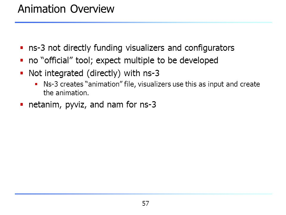 Animation Overview ns-3 not directly funding visualizers and configurators. no official tool; expect multiple to be developed.