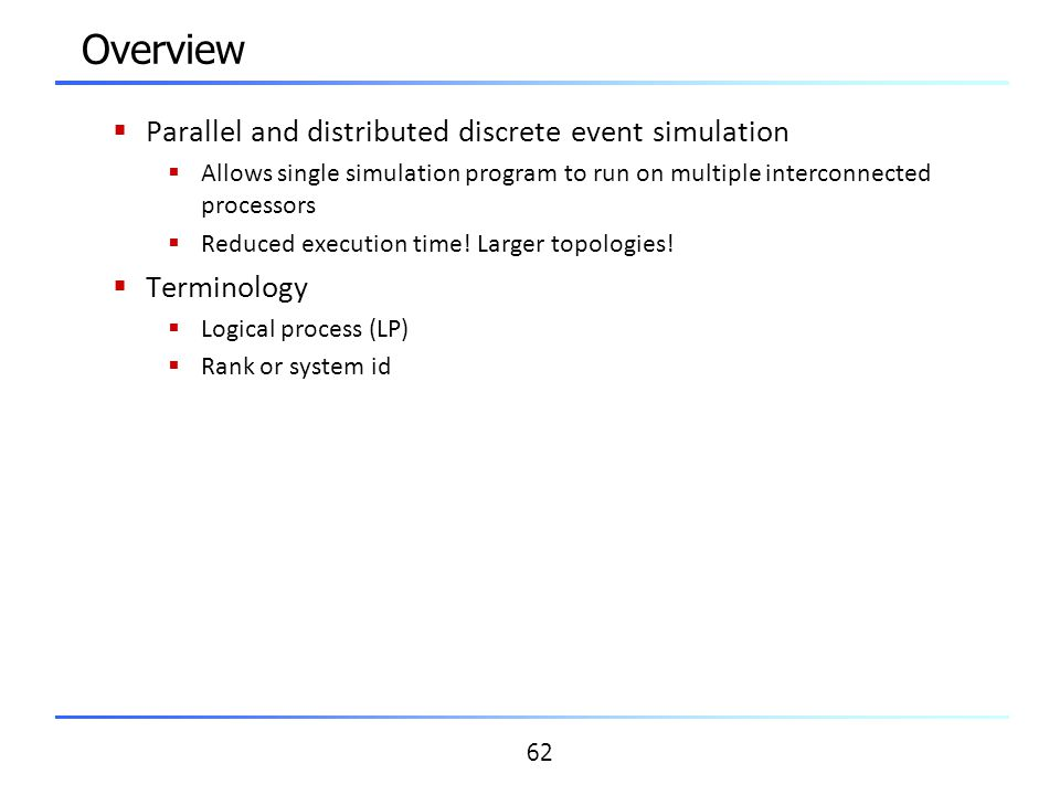 Overview Parallel and distributed discrete event simulation