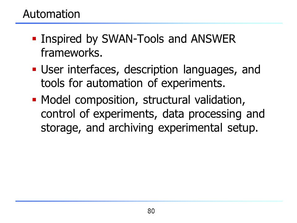 Automation Inspired by SWAN-Tools and ANSWER frameworks. User interfaces, description languages, and tools for automation of experiments.