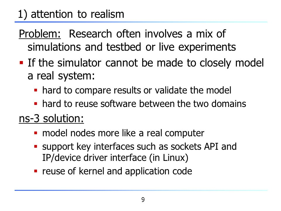 If the simulator cannot be made to closely model a real system: