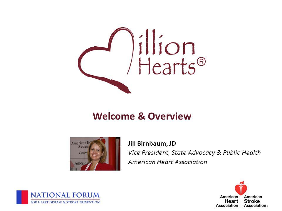Welcome & Overview Jill Birnbaum, JD Vice President, State Advocacy & Public Health American Heart Association.