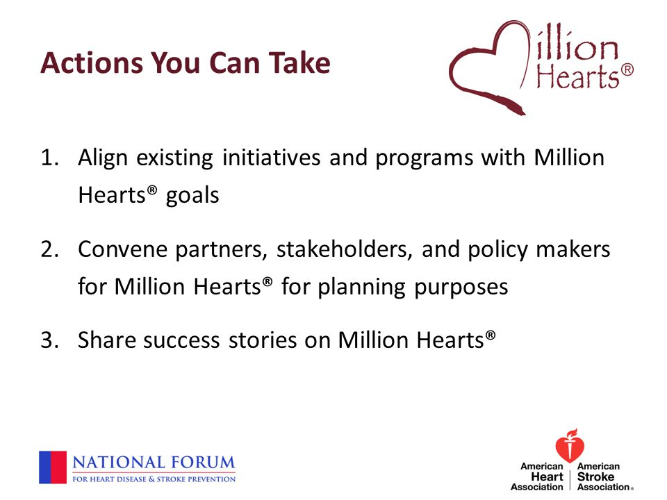 Actions You Can Take Align existing initiatives and programs with Million Hearts® goals.