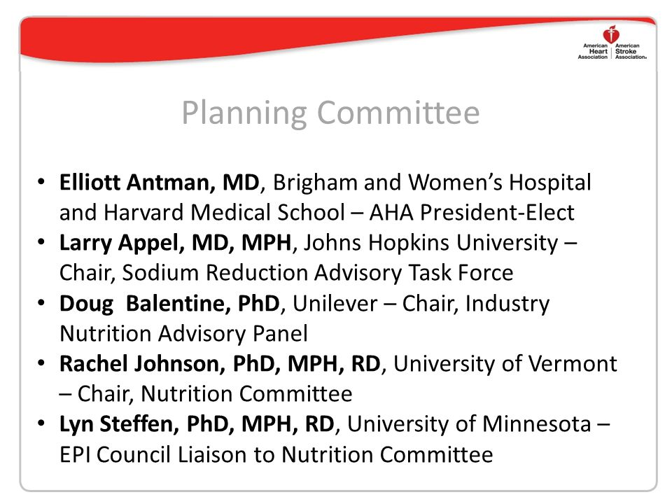 Planning Committee Elliott Antman, MD, Brigham and Women's Hospital and Harvard Medical School – AHA President-Elect.