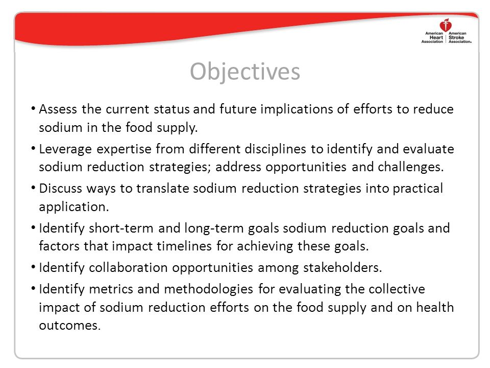 Objectives Assess the current status and future implications of efforts to reduce sodium in the food supply.