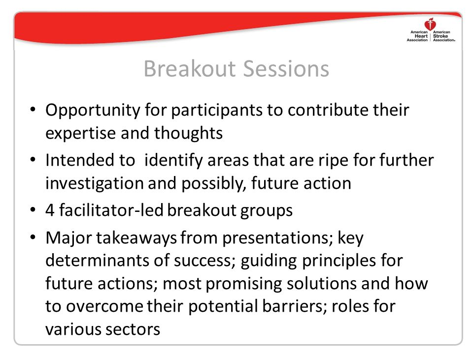 Breakout Sessions Opportunity for participants to contribute their expertise and thoughts.