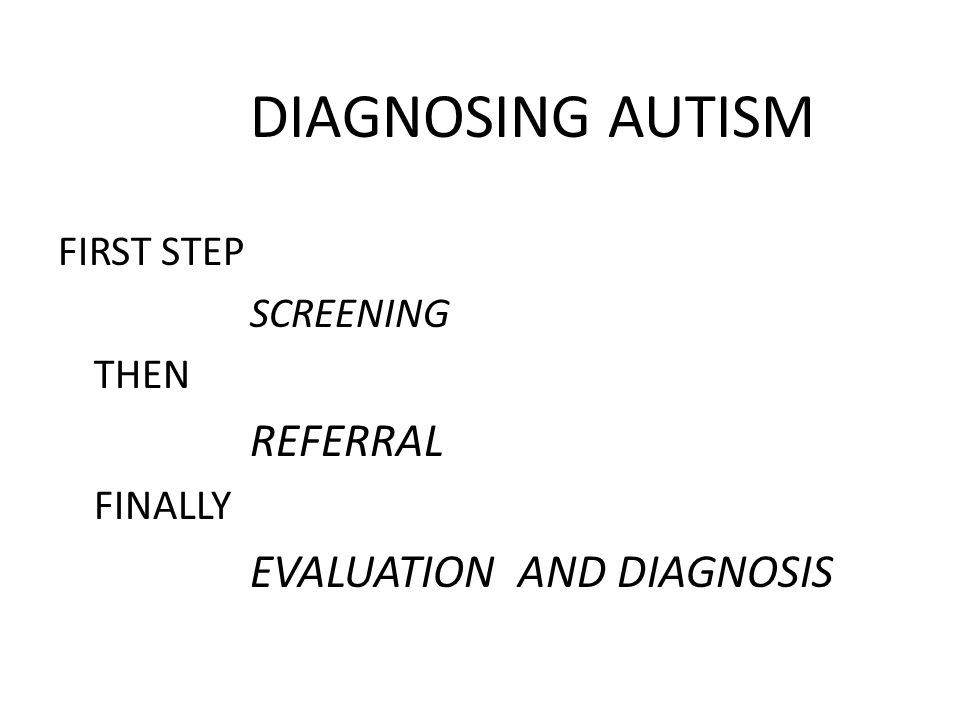 DIAGNOSING AUTISM FIRST STEP SCREENING THEN REFERRAL FINALLY EVALUATION AND DIAGNOSIS