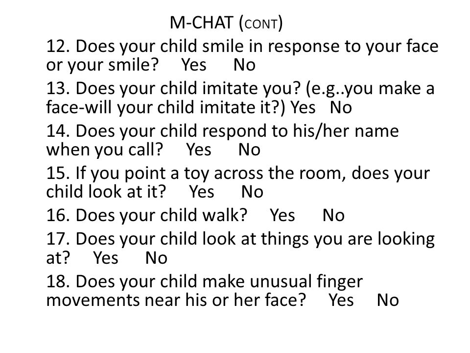M-CHAT (CONT) 12. Does your child smile in response to your face or your smile.