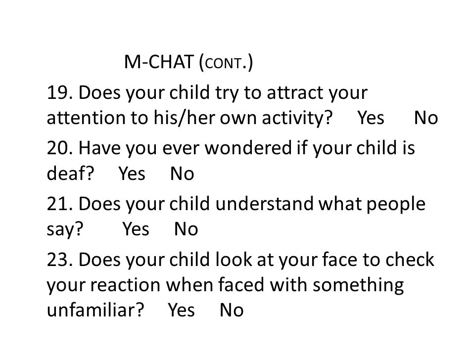 M-CHAT (CONT.) 19. Does your child try to attract your attention to his/her own activity.