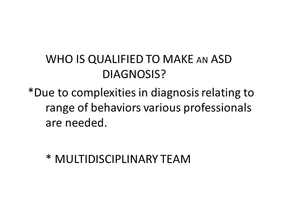 WHO IS QUALIFIED TO MAKE AN ASD DIAGNOSIS