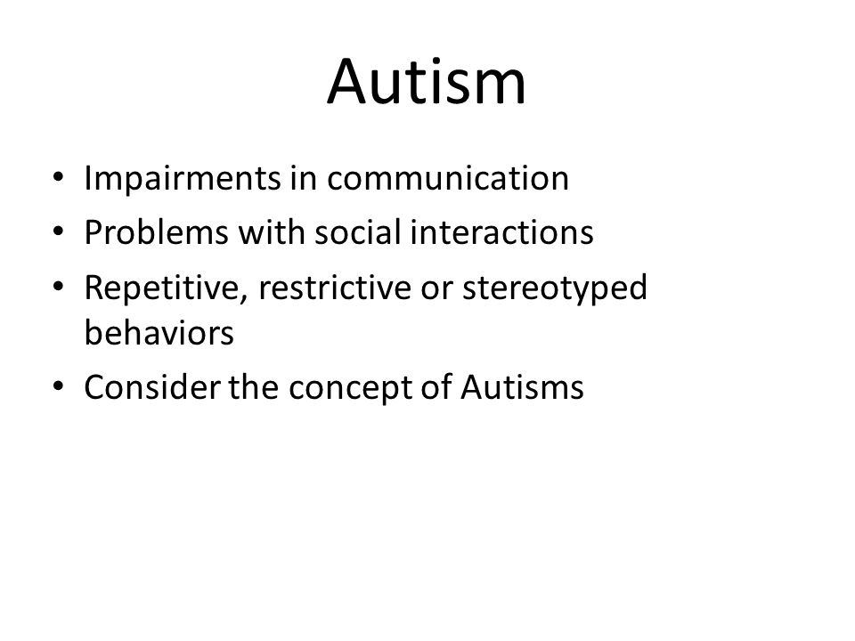 Autism Impairments in communication Problems with social interactions