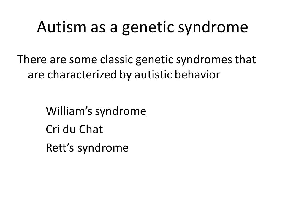 Autism as a genetic syndrome