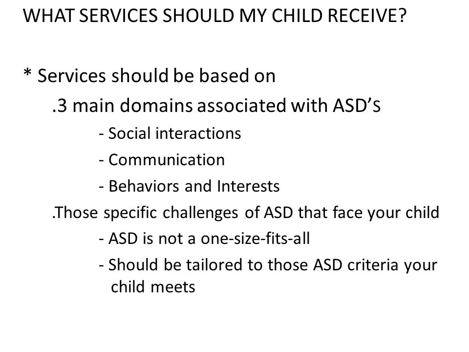 WHAT SERVICES SHOULD MY CHILD RECEIVE * Services should be based on